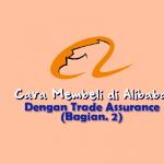 Cara Belanja di Alibaba Dengan Trade Assurance (Bagian 2)