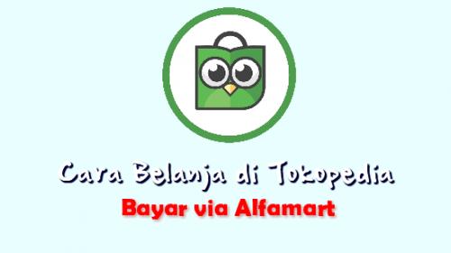 Cara Belanja di Tokopedia Terlengkap, Bayar Lewat Alfamart