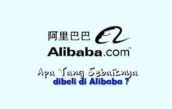 Rekomendasi Barang Apa Yang Bisa Dibeli di Alibaba ?