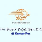 Cara Bayar Pajak Bea Cukai Pos Indonesia
