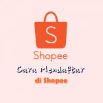 Cara Daftar Shopee