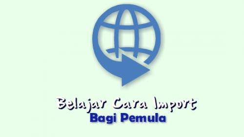Belajar Cara Import Barang dari China Bagi Pemula