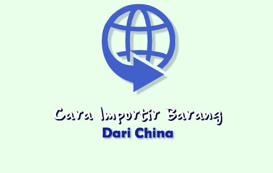 Cara Importir Barang Dari China