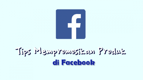 Tips Mempromosikan Produk di Facebook