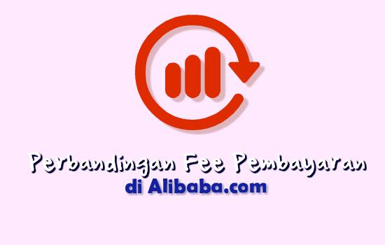perbandingan-fee-dalam-cara-pembayaran-di-alibaba