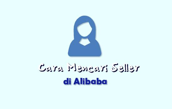 Cara Singkat Mencari Seller Alibaba Yang Baik