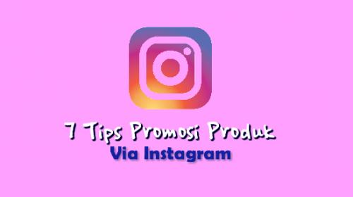 7 Tips Promosi Produk Lewat Instagram