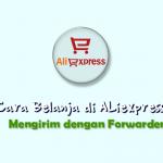 24 Langkah Cara Belanja di Aliexpress dan Mengirim Dengan Forwarder