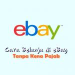 Cara Belanja di eBay Tanpa Kena Pajak