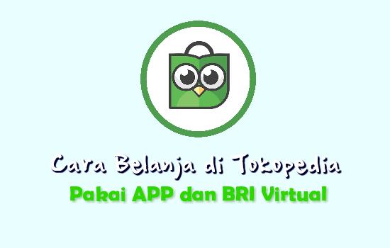 Cara Belanja di Tokopedia Pakai HP dan Pembayaran Melalui BRI Virtual Account