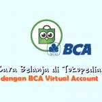 Cara Belanja di Tokopedia Terlengkap, Dengan BCA Virtual Account