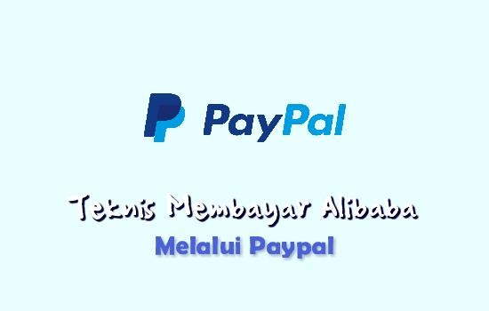 10 Teknis Membayar Order Alibaba dengan Paypal