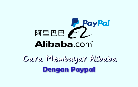 10 Langkah Cara Membayar Order di Alibaba dengan Paypal