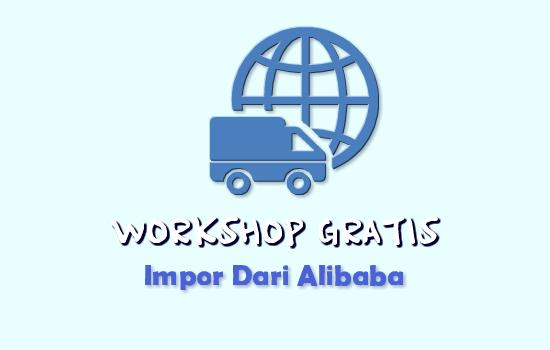 workshop-kursus-gratis-impor-dari-alibaba