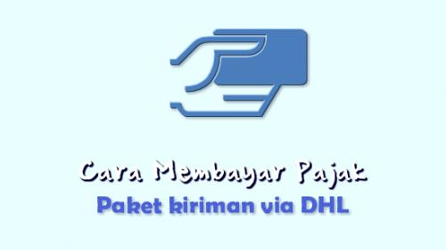 9 Langkah Cara Membayar Pajak Paket Kiriman via DHL