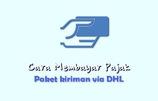 cara-membayar-pajak-paket-via-dhl
